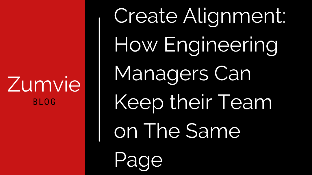 Create Alignment: How Engineering Managers Can Keep their Team on The Same Page