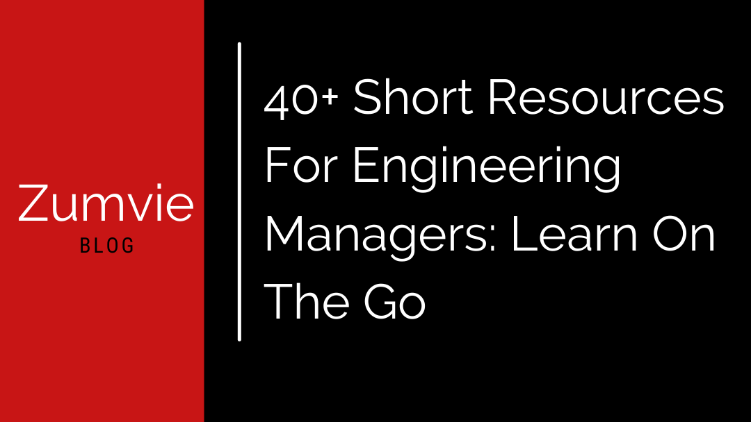 40+ Short Resources For Engineering Managers: Learn On The Go